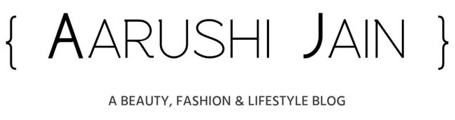 AARUSHI JAIN | A Beauty, Fashion & Lifestyle blog